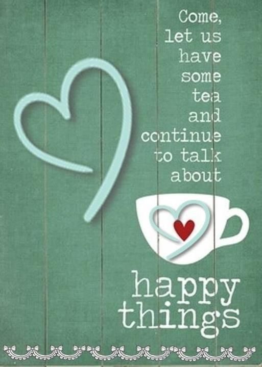 Yeah Happy Things With A Nice Cup Of Tea With Images Tea