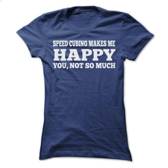 SPEED CUBING MAKES ME HAPPY T SHIRTS - custom tshirts #shirt #T ...