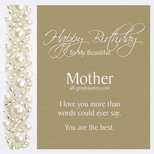Happy Birthday To My Beautiful Mother I love you more than – Free Birthday Card for Mom