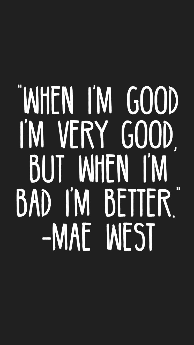 When I M Good I M Very Good But When I M Bad I M Better Mae West Quotes Motivation Inspiration Motivation Motivation App Quotes And Notes Daily Quotes