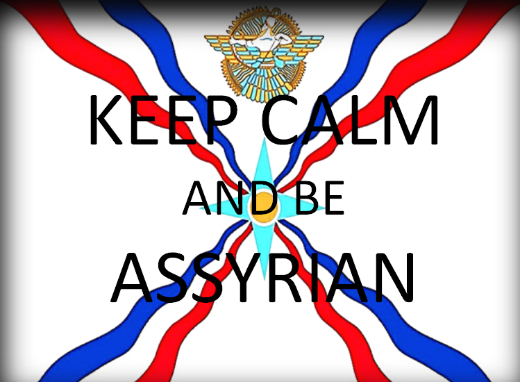 Keep Calm And Be Assyrian My Best Friend For Liffe I Love You God Cradle Of Civilization Positive Quotes