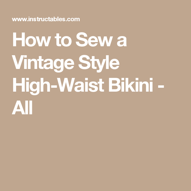 How to Sew a Vintage Style High-Waist Bikini - All