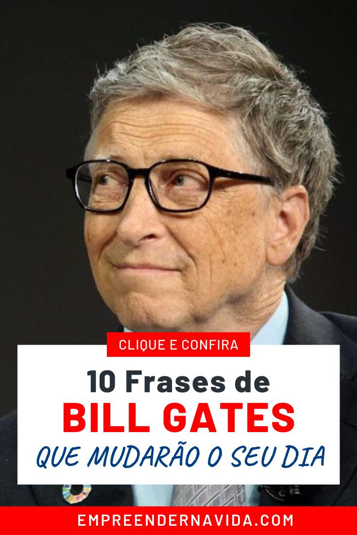 Confira Quais São As 10 Frases De Bill Gates Para Te Motivar