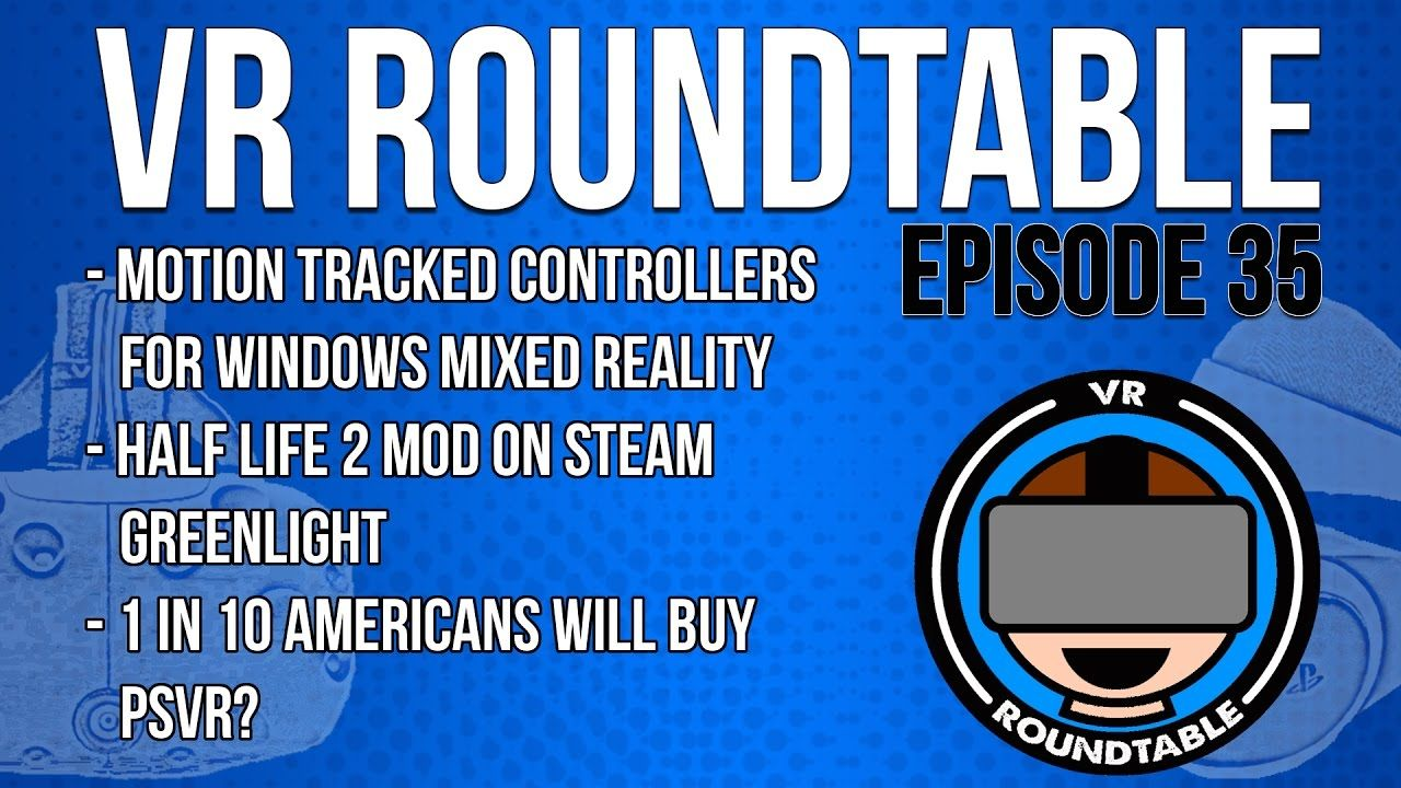 Vr Roundtable Episode 35 Windows Motion Controllers Half Life 2 Vr Mod Improbable Raises 500m Ready Player One Trailer Reality Episodes