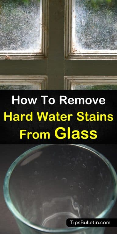 7 Powerful Ways To Remove Hard Water Stains From Glass With