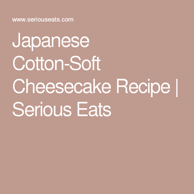 Japanese Cotton-Soft Cheesecake Recipe | Serious Eats