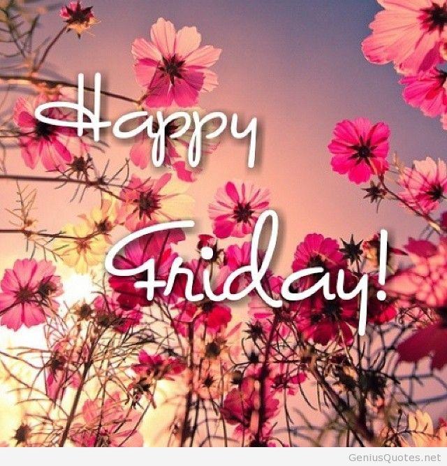 Amazing happy friday image | Flowers | Pinterest | Friday ...