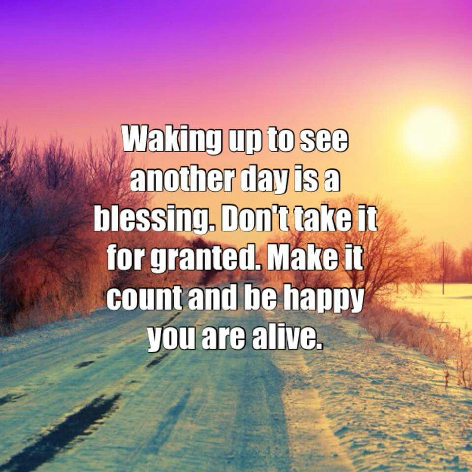 Waking up to see another day | Powerful quotes