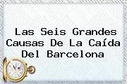 http://tecnoautos.com/wp-content/uploads/imagenes/tendencias/thumbs/las-seis-grandes-causas-de-la-caida-del-barcelona.jpg Barcelona. Las seis grandes causas de la caída del Barcelona, Enlaces, Imágenes, Videos y Tweets - http://tecnoautos.com/actualidad/barcelona-las-seis-grandes-causas-de-la-caida-del-barcelona/