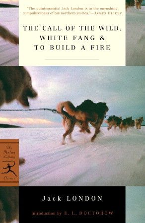 The Call Of The Wild White Fang To Build A Fire By Jack London 9780375752513 Penguinrandomhouse Com Books Jack London Call Of The Wild To Build A Fire