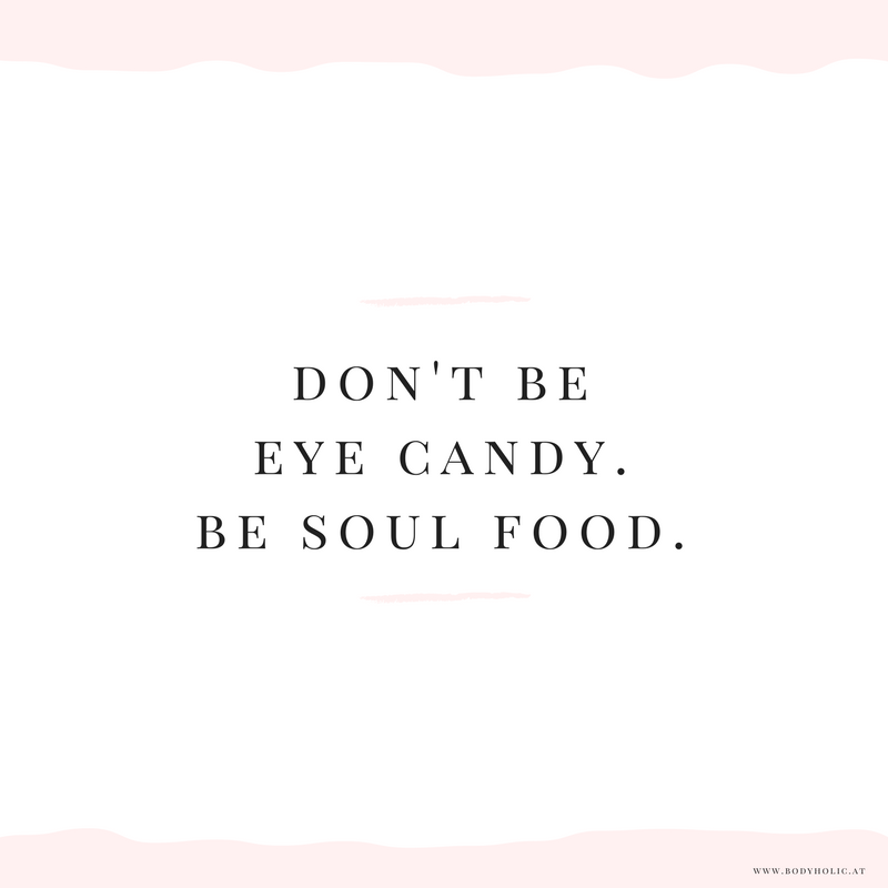 Don't be eye candy. Be soul food. Lovely Quotes