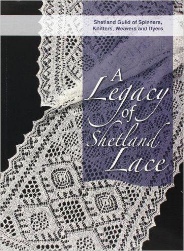 A Legacy of Shetland Lace: Amazon.co.uk: Shetland Guild of Spinners: 9781904746768: Books