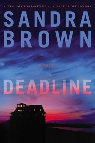Deadline by Sandra Brown.  Just finished.  Excellent, as usual.