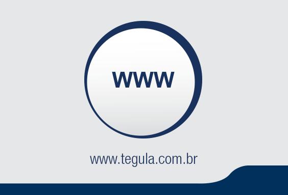 Tenha mais informações sobre a Tégula. Entre no nosso site: www.tegula.com.br