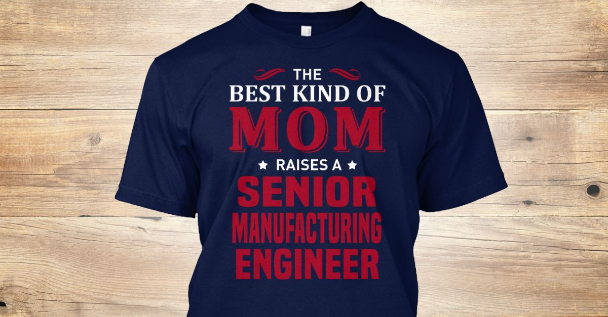 Senior Manufacturing Engineer Shops, Funny and Dads - manufacturing engineer job description