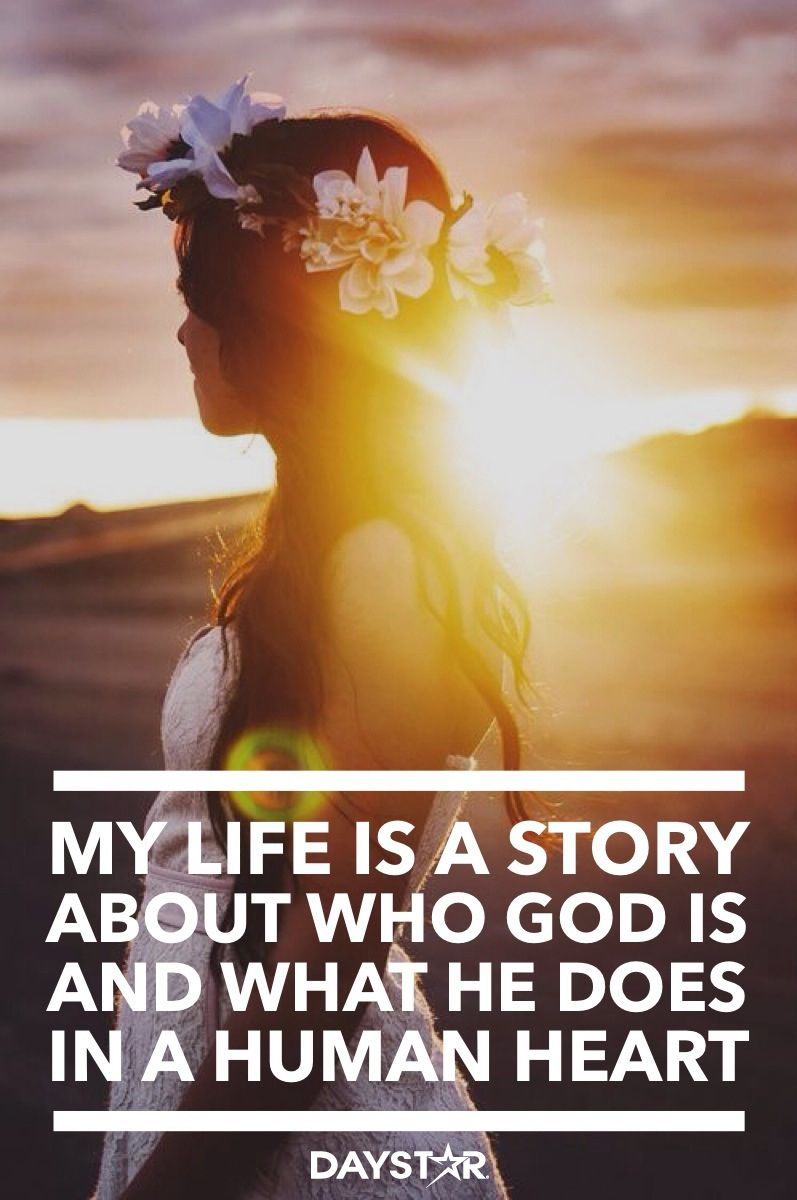 My life is a story about who God is and what He does in a human heart. [Daystar.com]