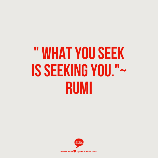 What You Seek Is Seeking You Rumi Inspire Pinterest Quotes