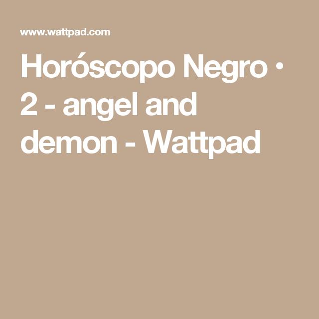 Horóscopo Negro • 2 - angel and demon - Wattpad