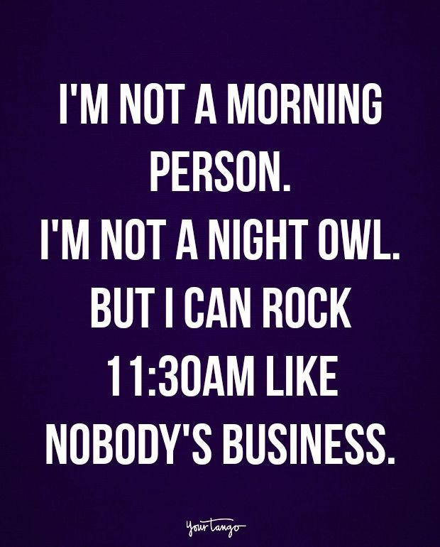 Funny Quotes I M Not A Morning Person I M Not A Night Owl But I Can Rock 11 3 Quotes Time Extensive Collection Of Famous Quotes By Authors Celebrit Morning