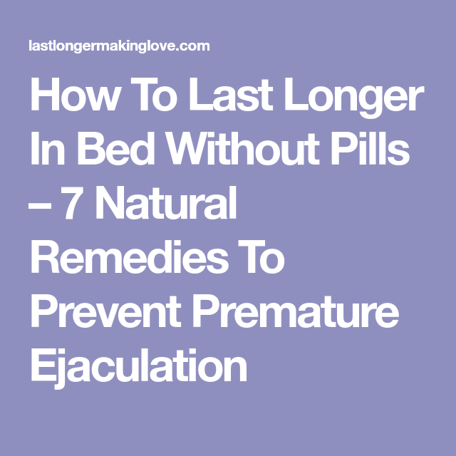 How to last longer in bed with pills