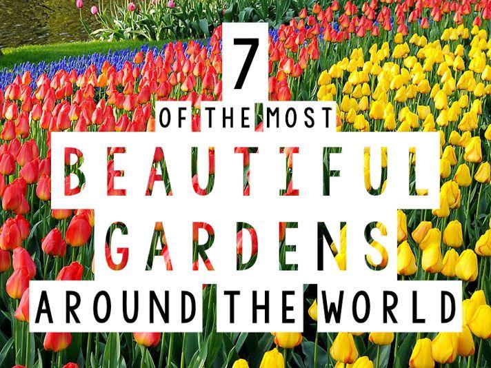 7 of the Most Beautiful Gardens Around the World Gardens World