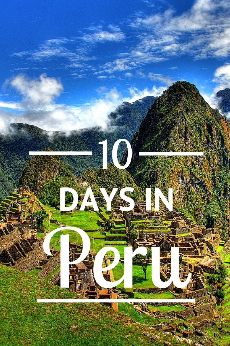 Exciting Things To Do In Peru Itinerary 10 Days With Images
