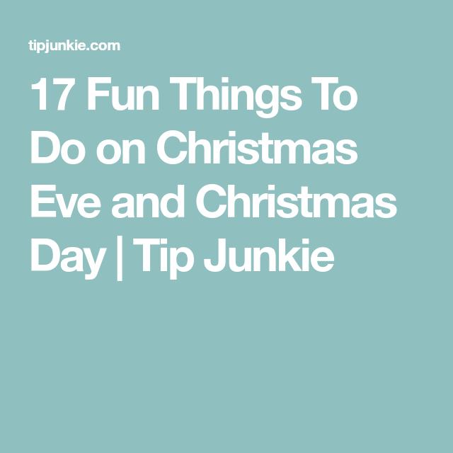 Fun Things To Do On Christmas Day.17 Fun Things To Do On Christmas Eve And Christmas Day