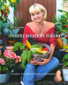 Satoa saunan takaa : kasvata itse parhaat yrtit ja vihannekset / Sonja Lumme ; [valokuvat: Arne Nylander ja Sonja Lumme]