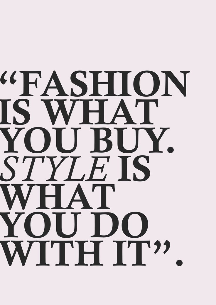 Fashion is what you buy, style is what you do with it - Tap the - purchase quotations