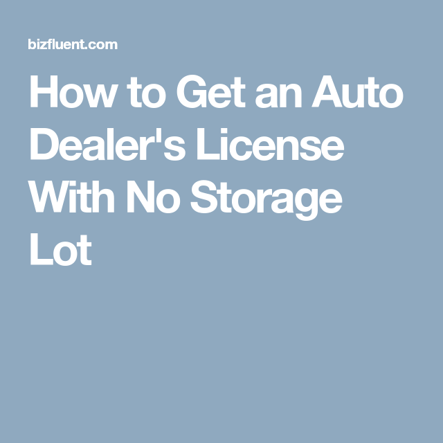 how to get an auto dealer's license with no storage lot | dealers