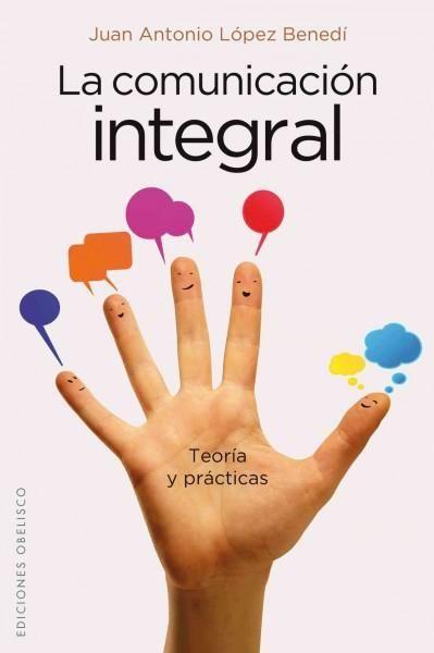 La comunicacion integral / Integrated communication: Teoria Y Practicas