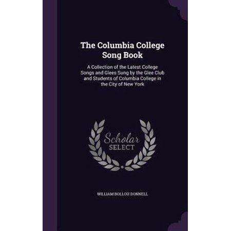 The Columbia College Song Book : A Collection of the Latest College Songs and Glees Sung by the Glee Club and Students of Columbia College in the City of New York - Walmart.com