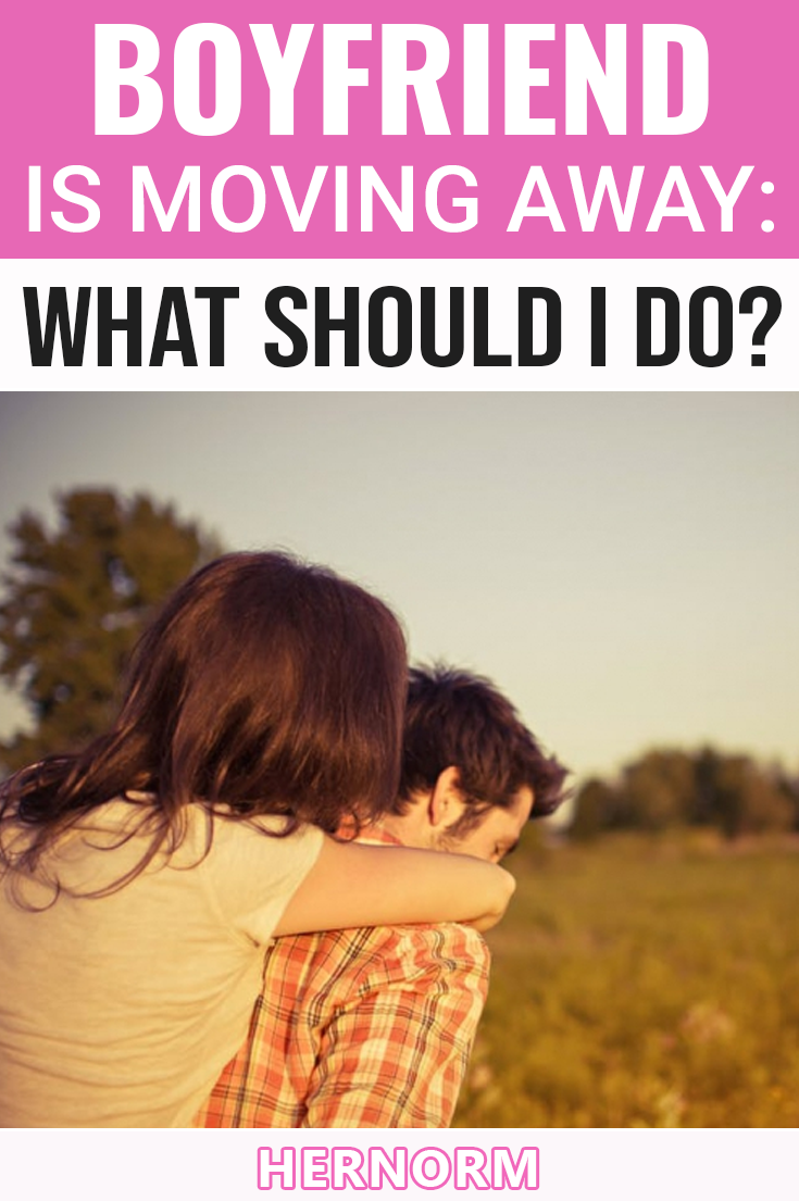 Boyfriend Is Moving Away: What Should I Do? in 2020