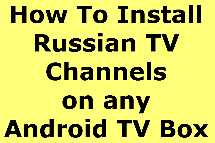 Install Russian Channels on an Android TV Box Russian for the