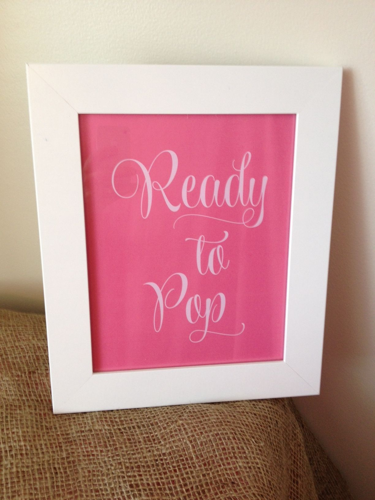 Ready to Pop, digital print in frame. Great baby shower decor!