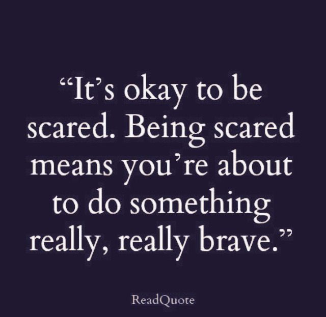 It S Ok To Be Scared Being Scared Means You Re About To Do Something Really Really Brave Quotes Words Inspirational Quotes