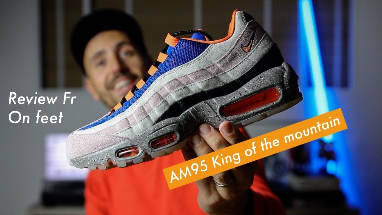 Nike Air Max 95 King of the mountain Review! Vous sentez ce