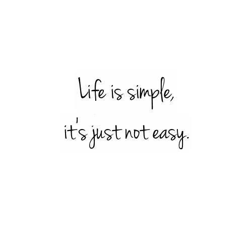 Life Is Simple Its Just Not Easy Simple Quotes Minimalist Quotes Instagram Captions For Selfies