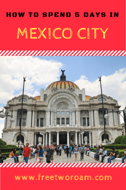 How to Spend 5 Days in the Cosmopolitan Metropolis of Mexico City