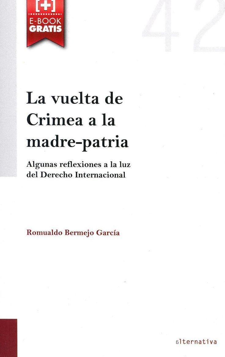 La vuelta de Crimea a la madre-patria : algunas reflexiones a la luz del derecho internacional / Romualdo Bermejo Garcia.. -- Valencia : Tirant lo Blanch, 2015.