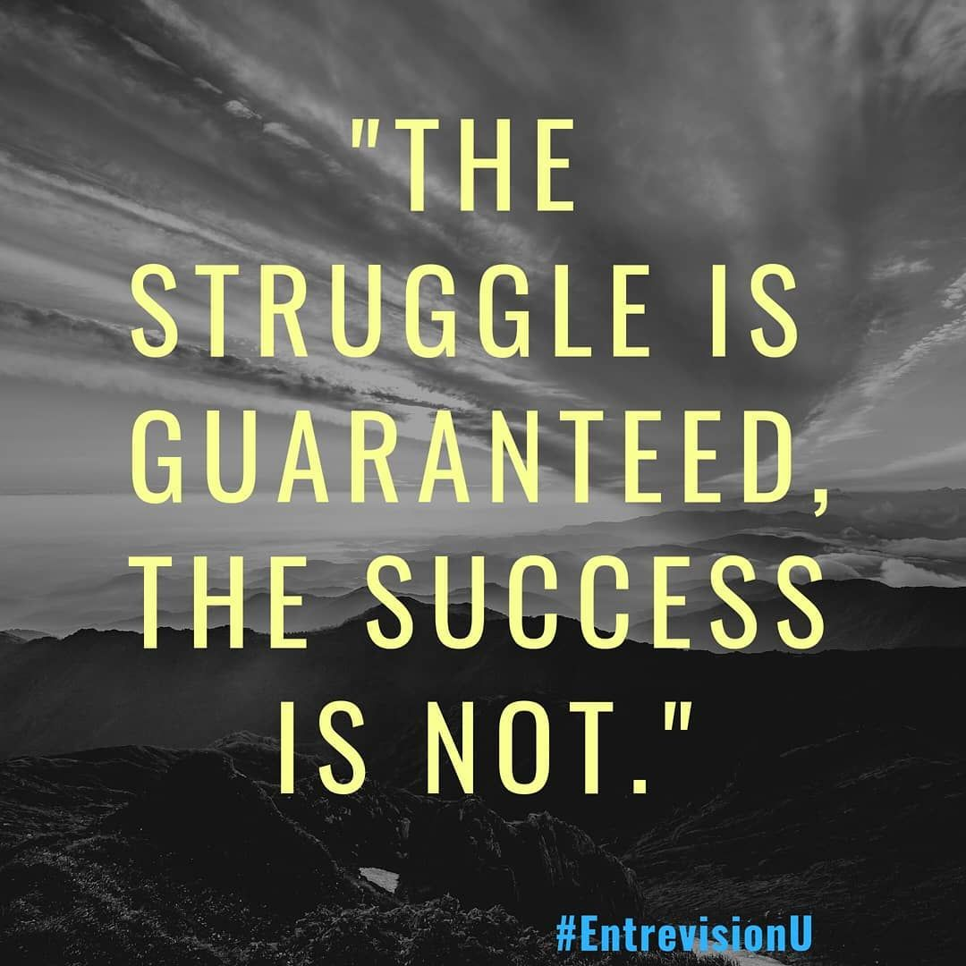 The Struggle Is Guaranteed The Success Is Not Entrevisionu Quote Quotes Entrepreneur Happymothersday Motivation Struggling Success Quote Of The Day