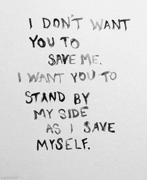 I Don T Want You To Save Me I Want You To Stand By My Side As I Save Myself Cancer Quotes Cancer Inspirational Quotes New Quotes