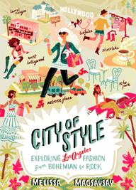 City of Style, Exploring Los Angeles Fashion from Bohemian to Rock, Melissa Magsaysay