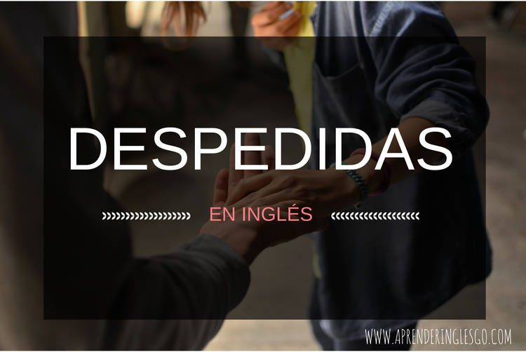 33 Despedidas En Inglés Formales E Informales Ingles Despedida Formal