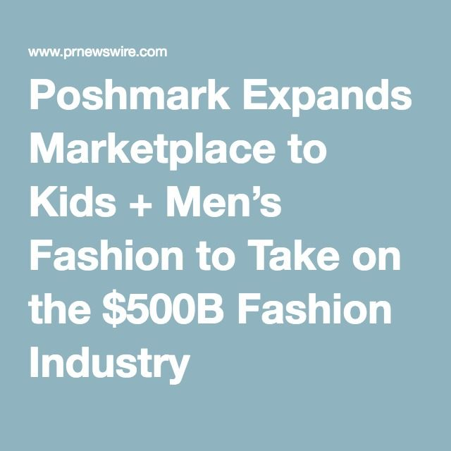 Poshmark Expands Marketplace to Kids + Men's Fashion to Take on the $500B Fashion Industry