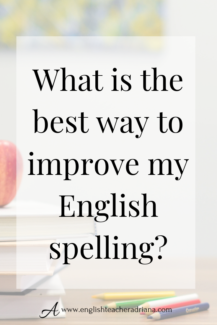 English Spelling Learn How To Improve Your English Spelling English Spelling Learn English Vocabulary Lessons