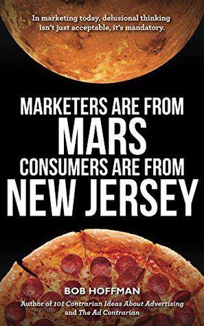 Bob Hoofman Marketers Are From Mars Consumers Are From New Jersey Lupti Gauna Visi Kvaili Maumai Rinkodaroje Manatys Kad Oldsm Marketing New Jersey Bob