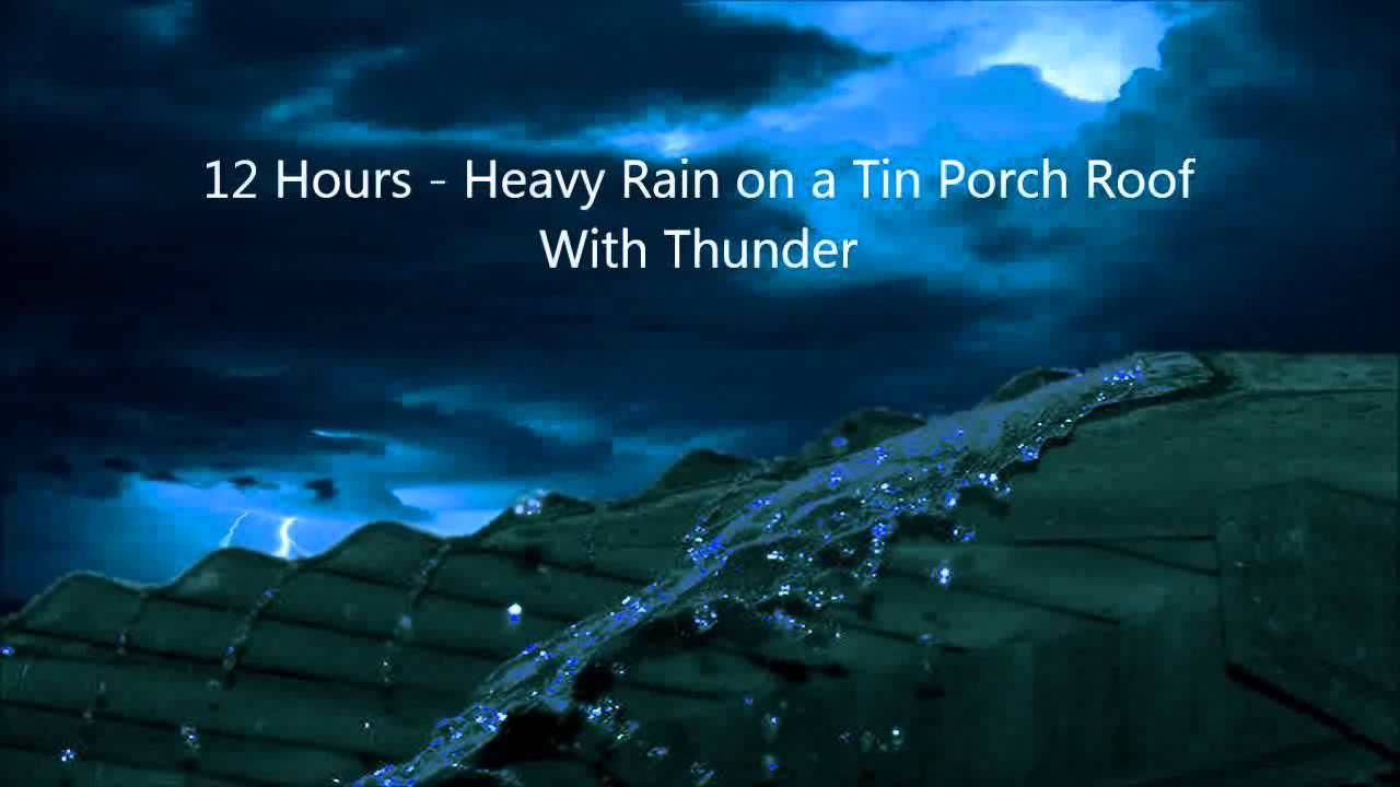 12 Hours Heavy Rain On A Tin Porch Roof With Thunder Lluvia Y El Tru Rain Sound Sleep Rain And Thunder
