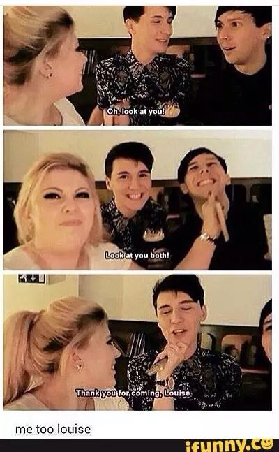 Louise is the freaking mum of Dan, Phil and the whole Phandom, she just loves everyone so much, I love Louise
