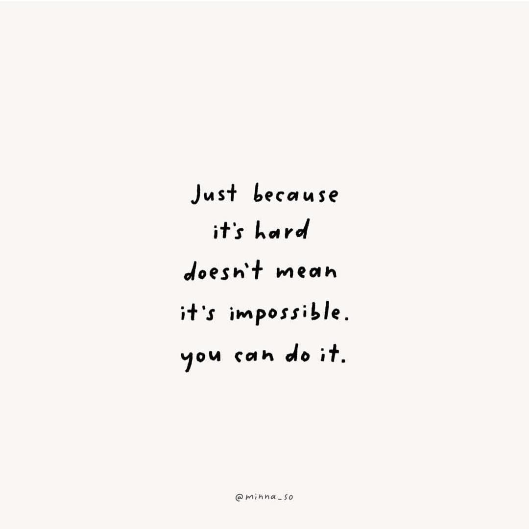 Just because it's hard doesn't mean it's impossible